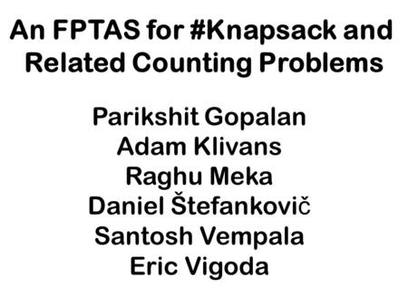 An FPTAS for #Knapsack and Related Counting Problems Parikshit Gopalan Adam Klivans Raghu Meka Daniel Štefankovi č Santosh Vempala Eric Vigoda.