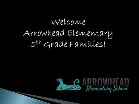 Welcome Arrowhead Elementary 5 th Grade Families!.