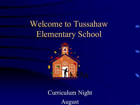 Welcome to Tussahaw Elementary School Curriculum Night August.