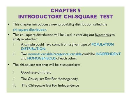 CHAPTER 5 INTRODUCTORY CHI-SQUARE TEST This chapter introduces a new probability distribution called the chi-square distribution. This chi-square distribution.