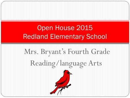 Mrs. Bryant's Fourth Grade Reading/language Arts Open House 2015 Redland Elementary School.