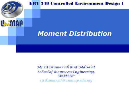Moment Distribution ERT 348 Controlled Environment Design 1 Ms Siti Kamariah Binti Md Sa'at School of Bioprocess Engineering, UniMAP