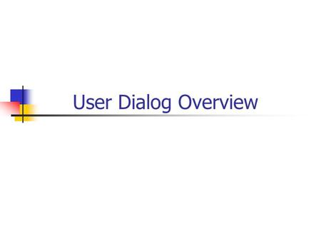 User Dialog Overview. Update Statement TABLES customers. SELECT SINGLE * FROM customers WHERE id = 1. IF sy-subrc = 0. customers-name = 'John'. UPDATE.