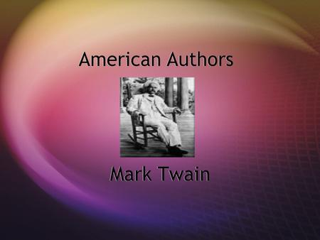 American Authors Mark Twain On Nov. 30, 1835, the small town of Florida, Mo. witnessed the birth of its most famous son. Samuel Langhorne Clemens was.