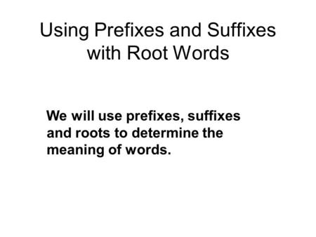 Using Prefixes and Suffixes with Root Words