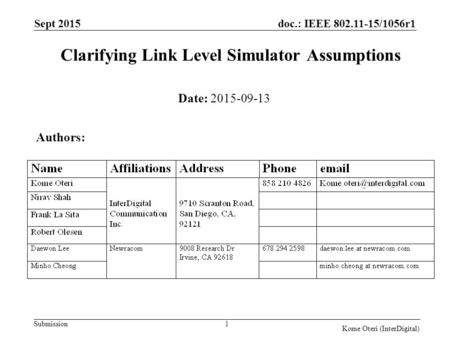 Doc.: IEEE 802.11-15/1056r1 Submission Clarifying Link Level Simulator Assumptions Sept 2015 1 Date: 2015-09-13 Authors: Kome Oteri (InterDigital)