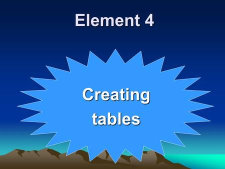 Element 4 Creatingtables. LEARNING OUTCOMES 1. Insert basic table into a word processing document using the correct procedures. 2. Appropriately customise.