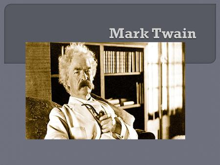  Samuel Langhorne Clemens (Mark Twain) was born on 30 November 1835 in Florida. His parents were John and Jane Clemens. There were seven children in.