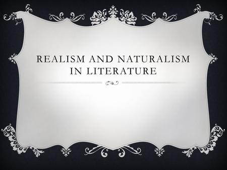 REALISM AND NATURALISM IN LITERATURE. WHAT IS REALISM?  Began after the Civil War when literacy was on the rise in the middle class  Represented the.