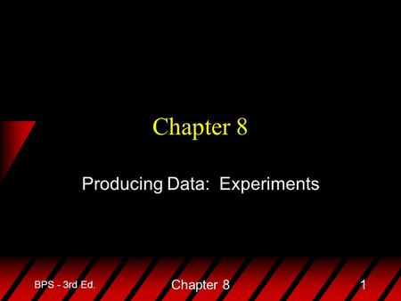BPS - 3rd Ed. Chapter 81 Producing Data: Experiments.