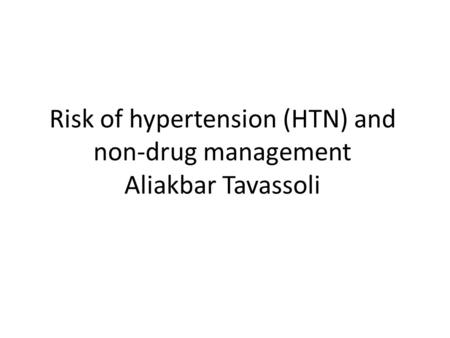 Risk of hypertension (HTN) and non-drug management Aliakbar Tavassoli.