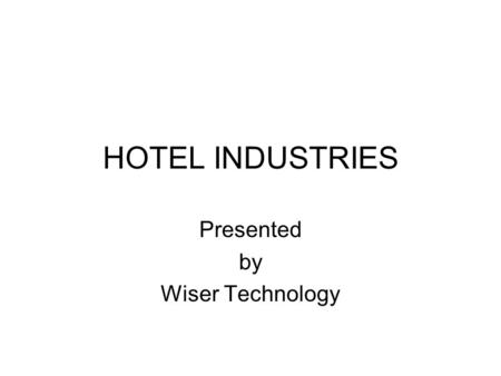 HOTEL INDUSTRIES Presented by Wiser Technology. Wiser Technology's Mission Wiser's mission is to change the planet by introducing innovative technology.