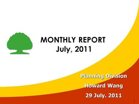 1 MONTHLY REPORT July, 2011 July, 2011 Planning Division Howard Wang 29 July. 2011.