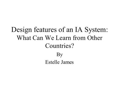 Design features of an IA System: What Can We Learn from Other Countries? By Estelle James.