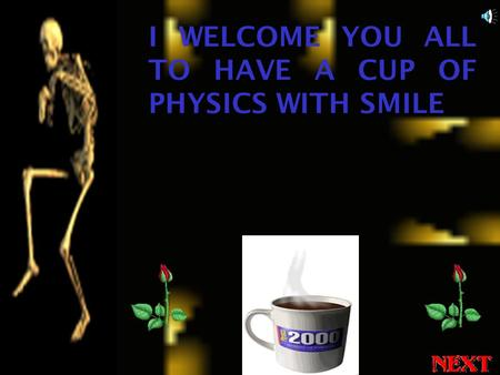 I WELCOME YOU ALL TO HAVE A CUP OF PHYSICS WITH SMILE.