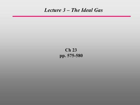 Ch 23 pp. 575-580 Lecture 3 – The Ideal Gas. What is temperature?