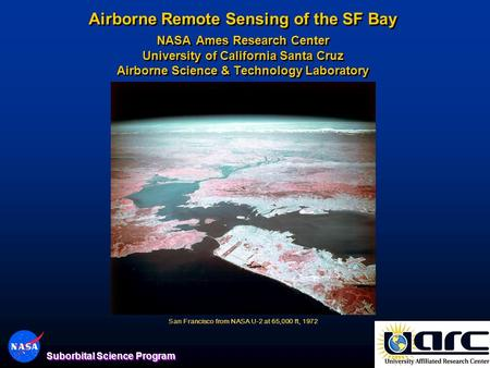 1 Suborbital Science Program Airborne Remote Sensing of the SF Bay NASA Ames Research Center University of California Santa Cruz Airborne Science & Technology.