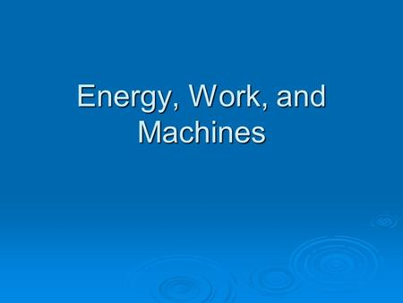 Energy, Work, and Machines. What is work?  Put a book over your head, are you working?  Hold a pencil out straight from your body, are you working?