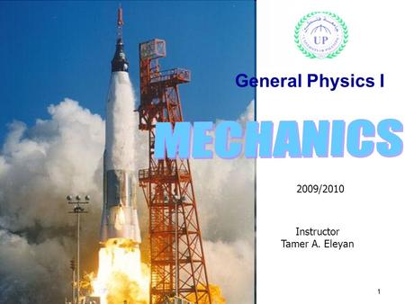 Gneral Physics I, Lecture Note, Part 1 (Lecture 1-11)1 General Physics I Instructor Tamer A. Eleyan 2009/2010.