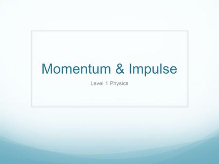 Momentum & Impulse Level 1 Physics.