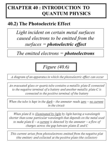 CHAPTER 40 : INTRODUCTION TO QUANTUM PHYSICS 40.2) The Photoelectric Effect Light incident on certain metal surfaces caused electrons to be emitted from.