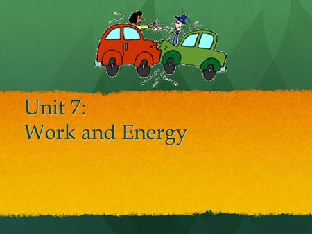 Unit 7: Work and Energy.