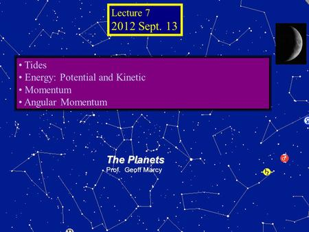 © 2005 Pearson Education Inc., publishing as Addison- Wesley The Planets Prof. Geoff Marcy Tides Energy: Potential and Kinetic Momentum Angular Momentum.