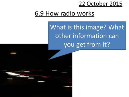 6.9 How radio works 22 October 2015 What is this image? What other information can you get from it?
