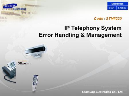 Code : STM#220 Samsung Electronics Co., Ltd. IP Telephony System Error Handling & Management IP Telephony System Error Handling & Management Distribution.