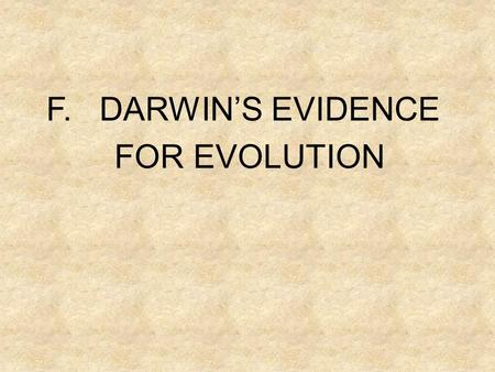 F. DARWIN'S EVIDENCE FOR EVOLUTION. 1. Fossils- fit a pattern.