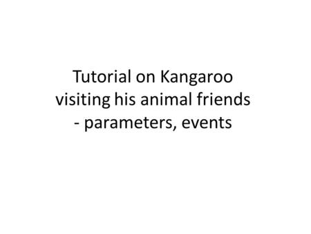 Tutorial on Kangaroo visiting his animal friends - parameters, events.