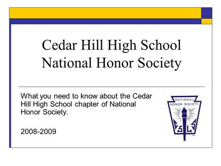 Cedar Hill High School National Honor Society What you need to know about the Cedar Hill High School chapter of National Honor Society. 2008-2009.