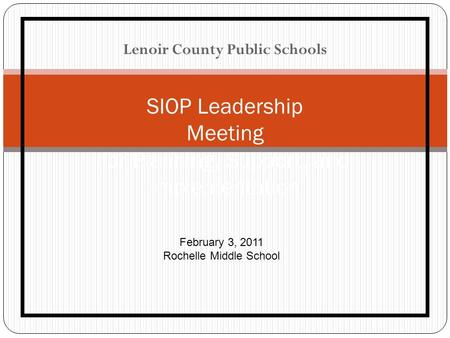 Lenoir County Public Schools SIOP Leadership Meeting for Planning, Support, and Implementation February 3, 2011 Rochelle Middle School.