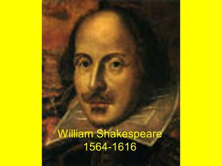 William Shakespeare 1564-1616. Popular Entertainer No cinema, no television, no football –Wealthy people hired musicians, actors, dancers and fencers.