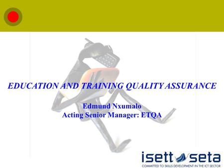EDUCATION AND TRAINING QUALITY ASSURANCE Edmund Nxumalo Acting Senior Manager: ETQA.