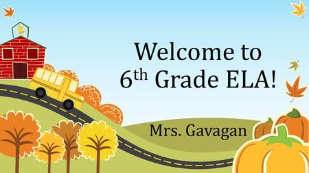 Welcome to 6 th Grade ELA! Mrs. Gavagan. Your Quarterly Grade Assessments 60% (tests, quizzes, writing assignments, etc.) (tests, quizzes, writing assignments,