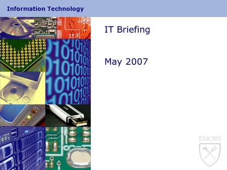 Information Technology IT Briefing May 2007. Information Technology 1 IT Briefing May 17, 2007  Quick Updates  Meeting Maker Update  University Exchange.