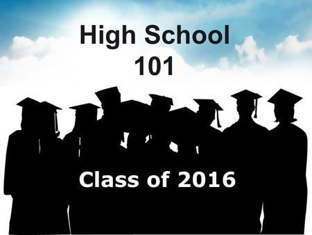 High School 101 Class of 2016. What are the graduation requirements for the class of 2016? Question 1.