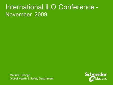 International ILO Conference - November 2009 Maurice Dhooge Global Health & Safety Department.