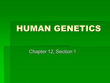 HUMAN GENETICS Chapter 12, Section 1. Pedigree  Pedigree = map of inheritance of genetic traits from generation to generation.