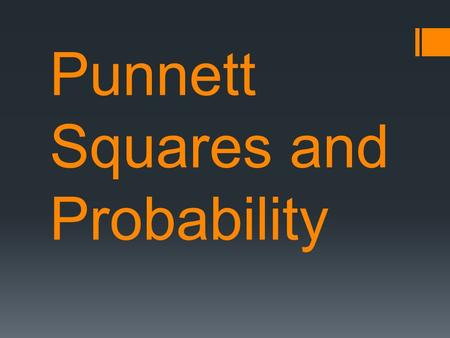 Punnett Squares and Probability. What is a punnett square and why do we use it? What is it?  A grid system for predicting all possible genotypes of offspring.