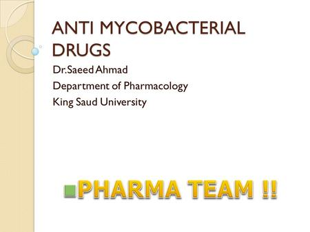 ANTI MYCOBACTERIAL DRUGS Dr.Saeed Ahmad Department of Pharmacology King Saud University.