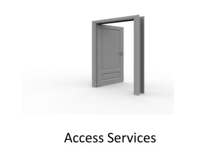 Access Services. Definition The provision of access to a library's resources and collections, which includes the circulation of materials (general circulation,