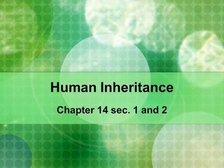 Human Inheritance Chapter 14 sec. 1 and 2. Pedigree Analysis Pedigree = a family record that shows how a trait is inherited over several generations.