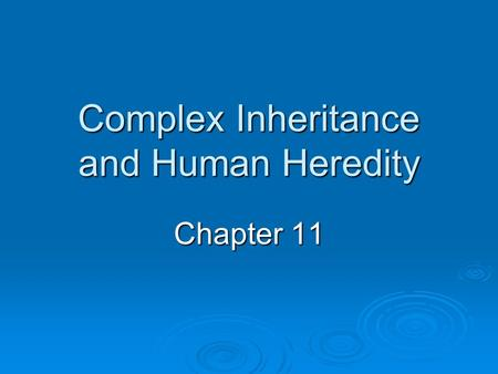 Complex Inheritance and Human Heredity Chapter 11.