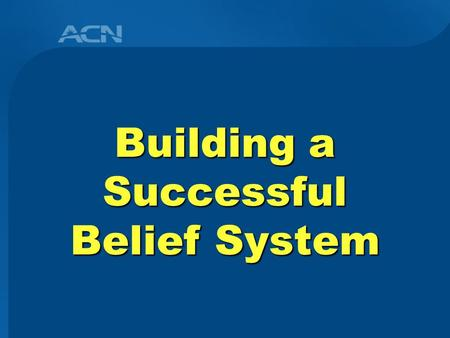 Building a Successful Belief System. Belief What you can do depends as much on your beliefs as it does your abilities. You perform to the level of your.