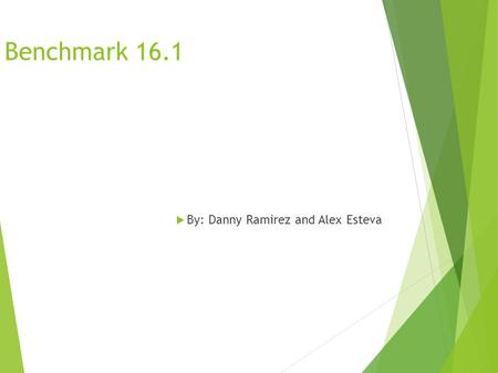 Benchmark 16.1  By: Danny Ramirez and Alex Esteva.