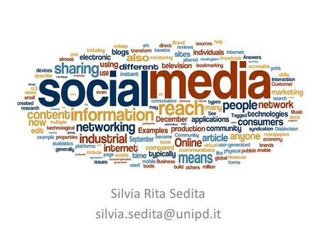 Silvia Rita Sedita What? Social media are also known as user-generated content (UGC) or consumer-generated media (CGM) is the.