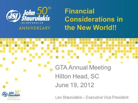 Financial Considerations in the New World!! GTA Annual Meeting Hilton Head, SC June 19, 2012 Leo Staurulakis – Executive Vice President.