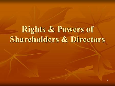 1 Rights & Powers of Shareholders & Directors. 2 Powers of Directors Sources of Power Sources of Power By and large, absolute powers vest in the directors.